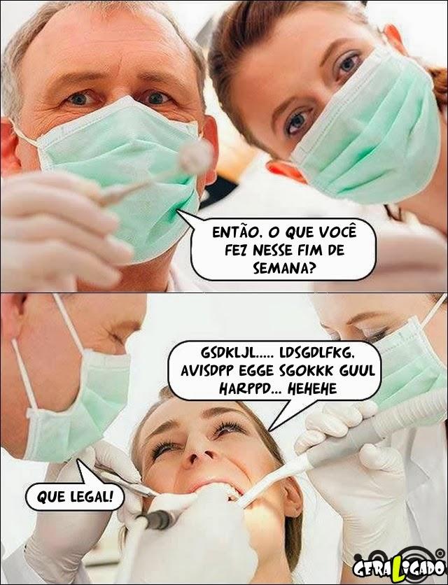 Dentista quer conversar logo nessa hora...