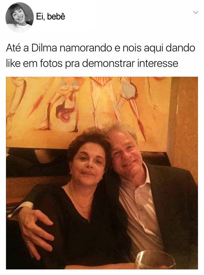 Até a Dilma namorando
